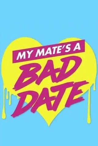 My Mate's a Bad Date